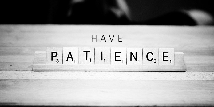 Have Lots of Patience
