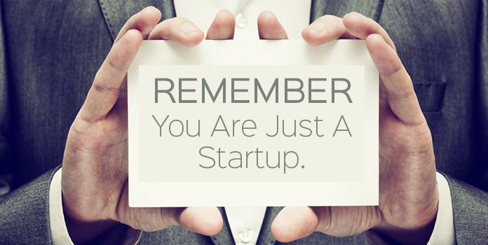 Do not Forget You Are Just a Startup